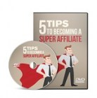 5 Tips To Becoming A Super Affiliate