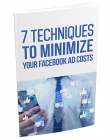 7 Techniques To Minimize Your Facebook Ad Costs